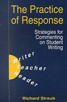 The Practice of Response: Strategies for Commenting on Student Writing