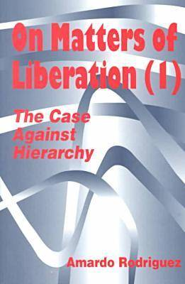On Matters of Liberation: The Case Against Hierarchy