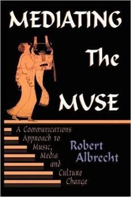 Mediating the Muse: A Communications Approach to Music, Media and Cultural Change