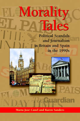 Morality Tales: Political Scandals and Journalism in Britain and Spain in the 1990s