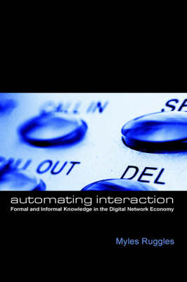 Automating Interaction: Formal and Informal Knowledge in the Digital Network Economy