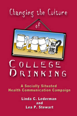 Changing the Culture of College Drinking: A Socially Situated Health Communication Campaign