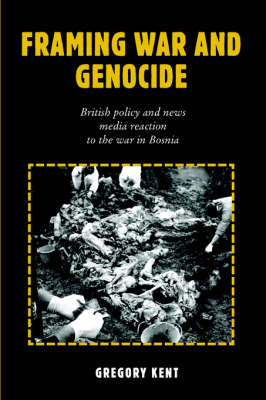 Framing War and Genocide: British Policy and News Media Reaction to the War in Bosnia