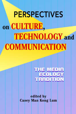 Perspectives on Culture, Technology and Communication: The Media Ecology Tradition