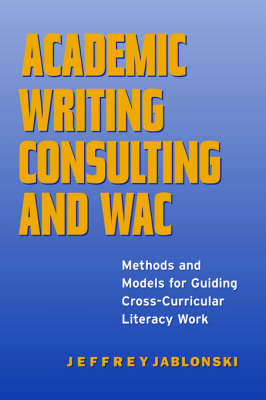 Academic Writing Consulting and WAC: Methods and Models for Guiding Cross-curricular Literacy Work