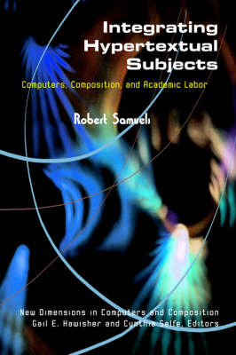 Integrating Hypertextual Subjects: Computers, Composition, and Academic Labor