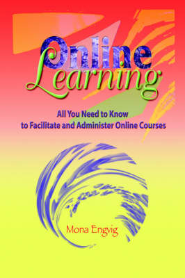 Online Learning: All You Need to Know to Facilitate and Administer Online Courses