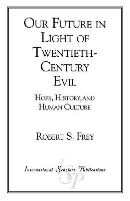 Our Future in Light of Twentieth-Century Evil: Hope, History, and Human Culture
