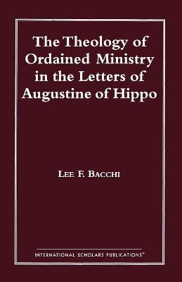 The Theology of Ordained Ministry in the Letters of Augustine of Hippo