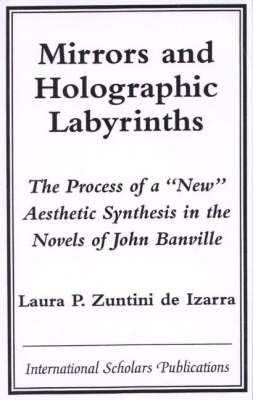 Mirrors and Holographic Labyrinths: Process of a New Aesthetic Synthesis in John Banville's Work