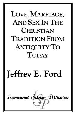 Love, Marriage and Sex in the Christian Tradition from Antiquity to Today