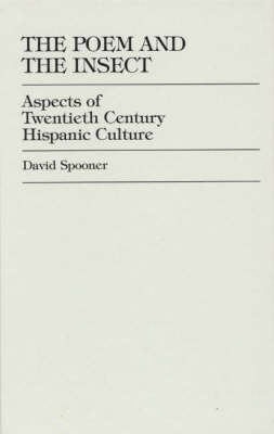 The Poem and the Insect: Aspects of Twentieth Century Hispanic Culture