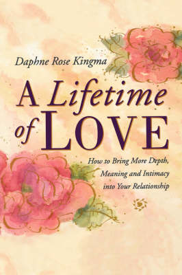 Lifetime of Love: How to Bring More Depth, Meaning and Intimacy into Your Relationship