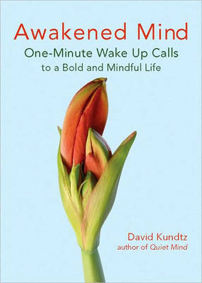 Awakened Mind: One-Minute Wake Up Calls to a Bold and Mindful Life