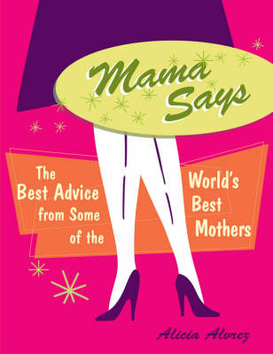 Mama Says: The Best Advice from Some of the World's Best Mothers