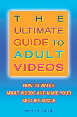 Ultimate Guide to Adult Videos: How to Watch Adult Videos and Make Your Sex Life Sizzle