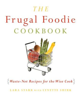 The Frugal Foodie Cookbook: Waste-Not Recipes for the Wise Cook