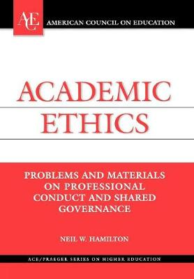 Academic Ethics: Problems and Materials on Professional Conduct and Shared Governance