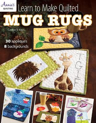 Learn to Make Quilted Mug Rugs: 30 Appliques 8 Backgrounds