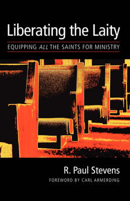 The Liberating the Laity: Equipping All the Saints for Ministry