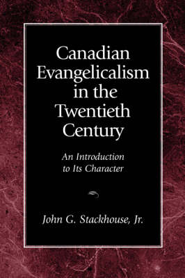 Canadian Evangelicalism in the Twentieth Century: An Introduction to Its Character