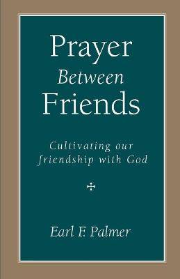 Prayer Between Friends: Cultivating Our Friendship with God