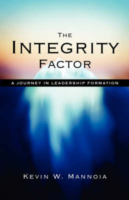 The Integrity Factor: A Journey in Leadership Formation