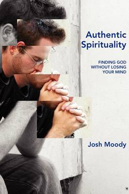 Authentic Spirituality: Finding God without Losing Your Mind