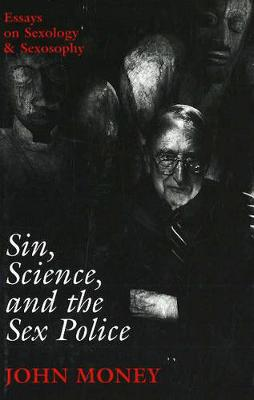 Sin, Science, and the Sex Police: Essays on Sexology and Sexosophy