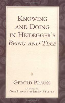 """Knowing and Doing: in Heidegger's """"Being and Time"""""""