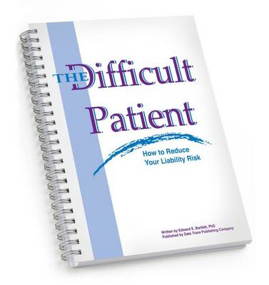 The Difficult Patient: How to Reduce Your Liability Risk