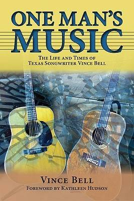 One Man's Music: The Life and Times of Texas Songwriter Vince Bell