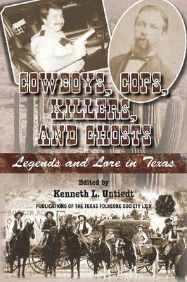 Cowboys, Cops, Killers, and Ghosts: Legends and Lore in Texas