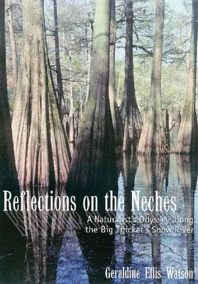 Reflections on the Neches: A Naturalist's Odyssey Along the Big Thicket's Snow River