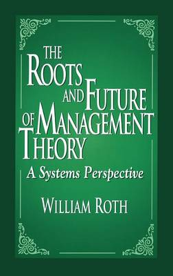 The Roots and Future of Management Theory: A Systems Perspective