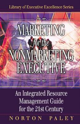 Marketing for the Non Marketing Executive: An Integrated Resource Management Guide for the 21st Century