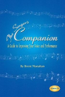 The Singer's Companion: A Guide to Improving Your Voice and Performance