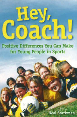 Hey, Coach!: Positive Differences You Can Make for Young People in Sports