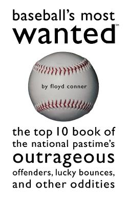 Baseball's Most Wanted: The Top 10 Book of the National Pastime's Outrageous Offenders, Lucky Bounces and Other Oddities