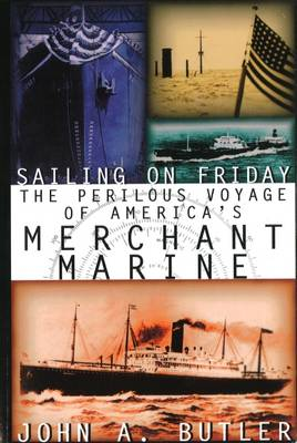 Sailing on Friday: The Perilous Voyage of America's Merchant Marine