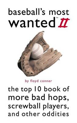 Baseball'S Most Wanted (TM) II: The Top 10 Book of More Bad Hops, Screwball Players, and Other Oddities