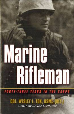 Marine Rifleman: Forty-Three Years in the Corps