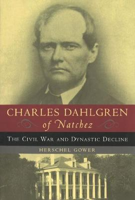 Charles Dahlgren of  Natchez: The Civil War and Dynastic Decline