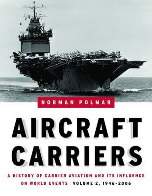 Aircraft Carriers: Volume 2: Aircraft Carriers - Volume 2 1946-2006