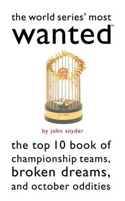 The World Series'  Most Wanted: The Top 10 Book of Championship Teams, Broken Dreams, and October Oddities