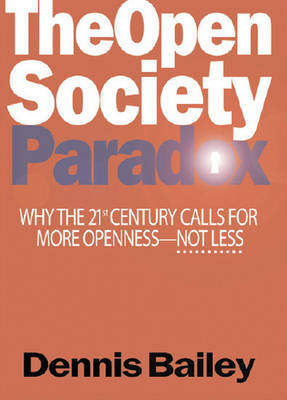 The Open Society Paradox: Why the Twenty-First Century Calls for More Openness-Not Less