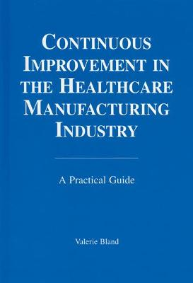Continuous Improvement in the Healthcare Manufacturing Industry: A Practical Guide