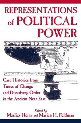 Representations of Political Power: Case Histories from Times of Change and Dissolving Order in the Ancient Near East