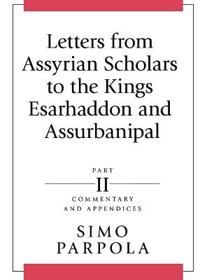 Letters from Assyrian Scholars to the Kings Esarhaddon and Assurbanipal: No. 2: Commentary and Appendix