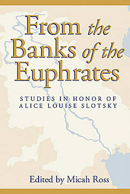 From the Banks of Euphrates: Studies in Honor of Alice Louise Slotsky